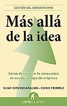 Mas alla de la idea / Beyond the Idea: Como Desarrollar La Innovacion Encualquier Tipo De Empresa: Como desarrollar la innovación en cualquier tipo de empresa