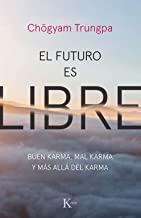 El futuro es libre: Buen karma, mal karma y mas alla del karma: Buen karma, mal karma y más allá del karma