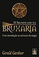 O Significado Da Bruxaria. Uma Introducao Ao Universo Da Magia (Em Portuguese do Brasil)