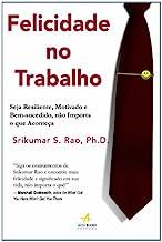 Felicidade No Trabalho. Seja Resiliente, Motivado E Bem-sucedido, Não Importa O Que Aconteça (Em Portuguese do Brasil)