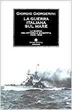 La guerra italiana sul mare. La Marina tra vittoria e sconfitta 1940-1943