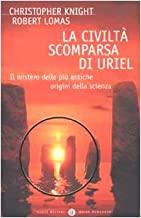 La civiltà scomparsa di Uriel. Il mistero delle più antiche origini della scienza
