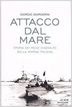 Attacco dal mare. Storia dei mezzi d'assalto della Marina Italiana