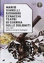 Teatri di guerra sulle Dolomiti. 1915-1917: guida ai campi di battaglia
