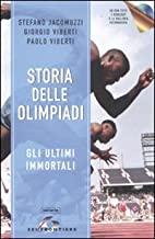 Storia delle Olimpiadi. Gli ultimi immortali. Con CD-ROM