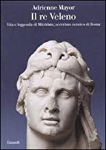 Il re Veleno. Vita e leggenda di Mitridate, acerrimo nemico dei Romani