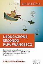 L'educazione secondo papa Francesco. Atti della Giornata pedagogica del centro studi per la scuola cattolica (Roma, 14 ottobre 2017)