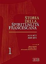Storia della spiritualità francescana. Secoli XIII-XVI (Vol. 1)