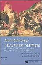I cavalieri di Cristo. Gli ordini religioso-militari del Medioevo XI-XVI secolo