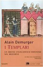 I templari. Un ordine cavalleresco cristiano nel Medioevo