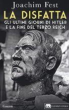 La disfatta. Gli ultimi giorni di Hitler e la fine del Terzo Reich. Nuova ediz.