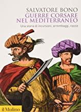 Guerre corsare nel Mediterraneo. Una storia di incursioni, arrembaggi, razzie