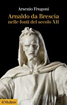 Arnaldo da Brescia nelle fonti del secolo XII. Nuova ediz.