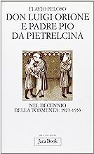 Don Luigi Orione e padre Pio nel decennio della tormenta: 1923-1933. Fatti e documenti