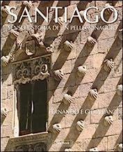Santiago. Senso e storia di un pellegrinaggio. Ediz. illustrata