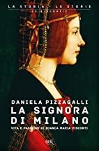 La signora di Milano. Vita e passioni di Bianca Maria Visconti