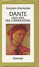 Dante. Una vita per l'imperatore