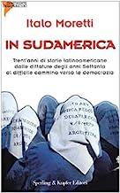 In Sudamerica. Trent'anni di storie latinoamericane dalle dittature degli anni Settanta al difficile cammino verso la democrazia