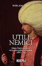 Utili nemici. Islam e Impero ottomano nel pensiero politico occidentale