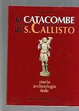 Le catacombe di San Callisto. Storia, archeologia, fede