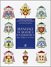 Manuale di araldica ecclesiastica nella Chiesa cattolica. Nuova ediz.
