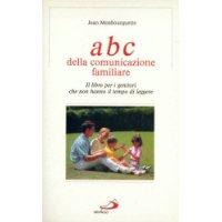 L'ABC della comunicazione familiare. Il libro per i genitori che non hanno il tempo di leggere