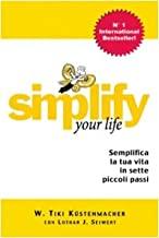 Simplify your life. Vivere in modo più facile e più felice