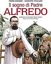 Il sogno di Padre Alfredo. Ediz. illustrata