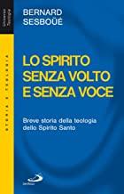 Lo Spirito senza volto e senza voce. Breve storia della teologia dello Spirito Santo