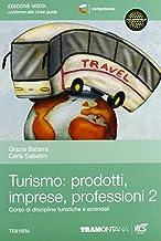 Turismo: prodotti imprese professioni. Per le Scuole superiori. Con espansione online (Vol. 2)