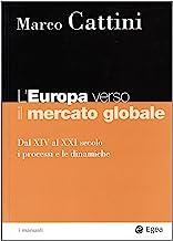 L'Europa verso il mercato globale. Dal XIV al XXI secolo. I processi e le dinamiche