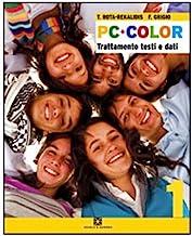 PC Color. Per il biennio delle Scuole superiori. Con CD-ROM (Vol. 1)