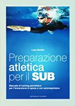 Preparazione atletica per il sub. Manuale di training psicofisico per l'immersione in apnea e con autorespiratore