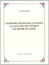 La riforma monetaria angioina e il suo sviluppo storico nel reame di Napoli (rist. anast. 1932-35)