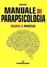 Manuale di parapsicologia. Teoria e pratica. Nuova ediz.