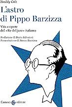 L'astro di Pippo Barzizza. Vita e opere del «Re del jazz» italiano