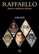 Raffaello. Pittore e architetto a Roma (1508-1520)