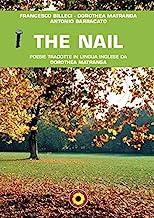 The nail. Poesie tradotte in lingua inglese da Dorothea Matranga. Ediz. italiana e inglese