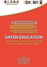 Green education. Ripensare tempi, spazi e relazioni nei servizi educativi da zero a sei anni in Valdelsa