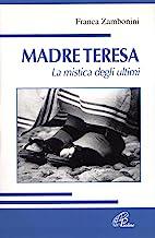 Madre Teresa. La mistica degli ultimi