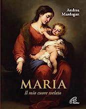 Maria. Il mio cuore svelato