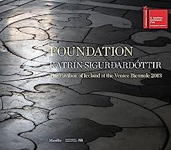 Foundation. Katrín Sigurdardóttir. The pavilion of Iceland at the Venice Biennale 2013. Ediz. a colori