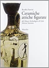 Ceramiche attiche figurate del Museo archeologico di Gela. Selectio Vasorum