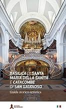 Basilica di Santa Maria della Sanità e catacombe di San Gaudioso. Guida storico-artistica: cm 13x22