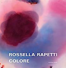 Rossella Rapetti. Colore. Catalogo della mostra (Segrate, 5 dicembre 2019-9 gennaio 2020). Ediz. illustrata