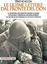 Le ultime lettere dal fronte del Don. La tragedia dell'Armata italiana in Russia attraverso i memoriali dei sopravvissuti e il ricordo dei familiari di chi non è tornato