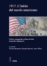 1917. L'inizio del secolo americano. Politica, propaganda e cultura in Italia tra guerra e dopoguerra