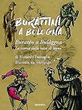 Burattini a Bologna. La storia delle teste di legno. Ediz. a colori