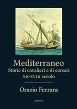 Mediterraneo. Storie di cavalieri e corsari XII-XVIII secolo
