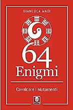 I 64 enigmi. L'antica sapienza cinese per vincere nel mondo contemporaneo